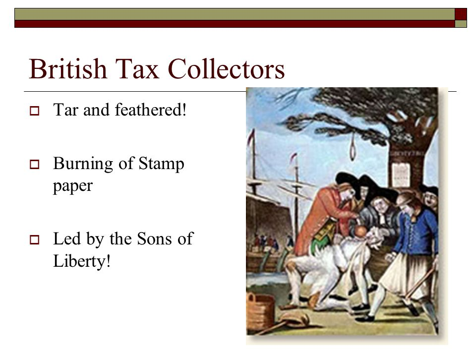 British Tax Collectors  Tar and feathered!  Burning of Stamp paper  Led by the Sons of Liberty!