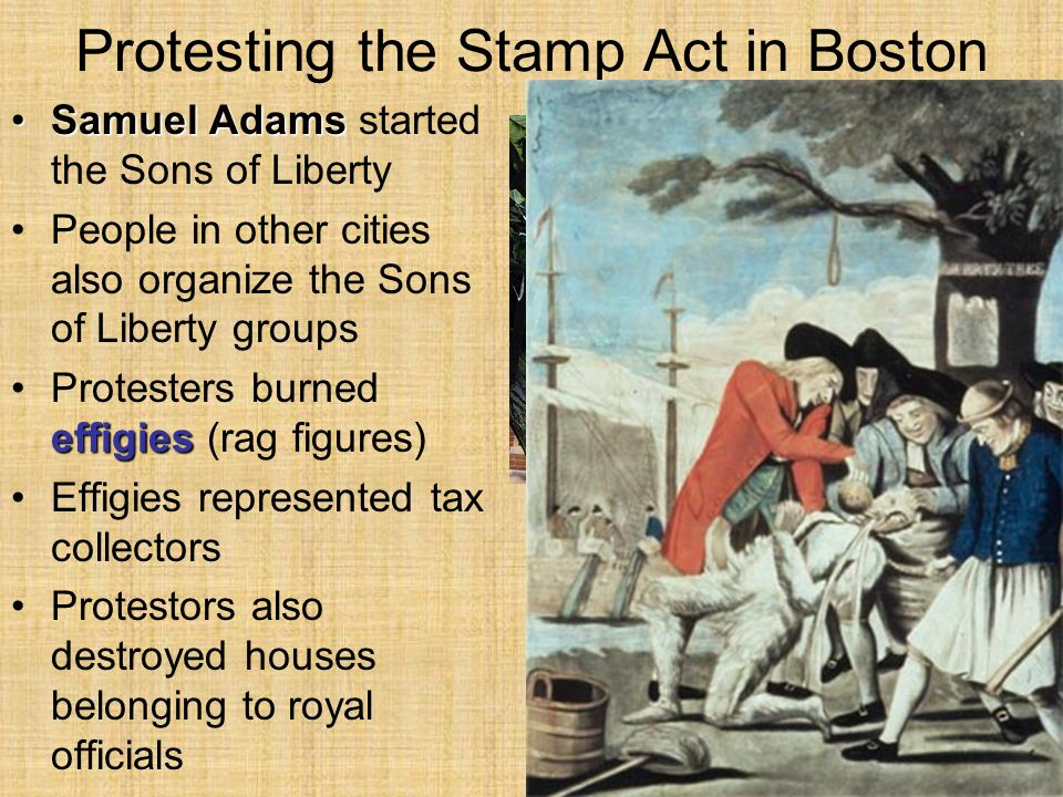 Protesting the Stamp Act in Boston Samuel AdamsSamuel Adams started the Sons of Liberty People in other cities also organize the Sons of Liberty group