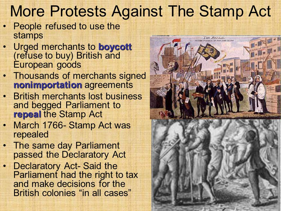More Protests Against The Stamp Act People refused to use the stamps boycottUrged merchants to boycott (refuse to buy) British and European goods noni
