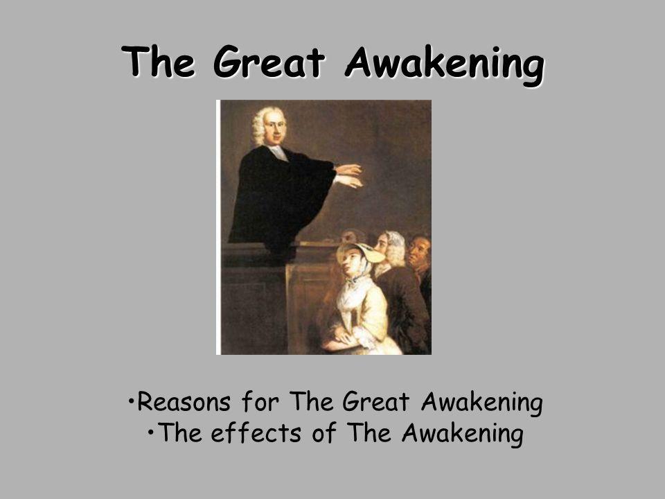 The Great Awakening Reasons for The Great Awakening The effects of The Awakening