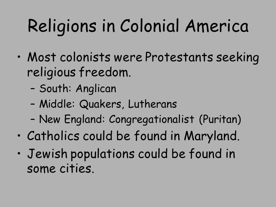 Religions in Colonial America Most colonists were Protestants seeking religious freedom.