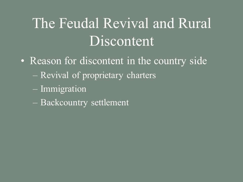 The Feudal Revival and Rural Discontent Reason for discontent in the country side –Revival of proprietary charters –Immigration –Backcountry settlement