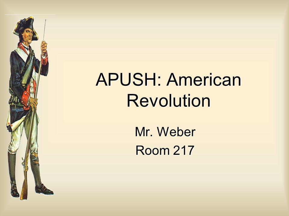 APUSH: American Revolution Mr. Weber Room 217
