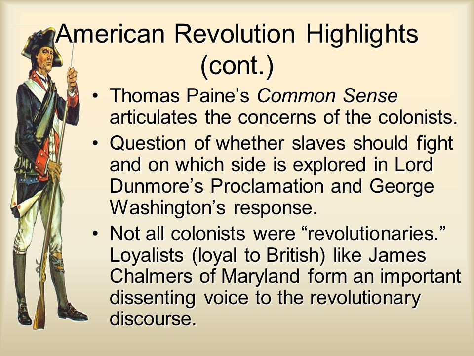 American Revolution Highlights (cont.) Thomas Paine's Common Sense articulates the concerns of the colonists.Thomas Paine's Common Sense articulates t