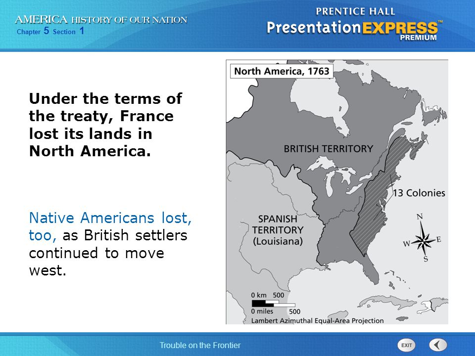 Chapter 5 Section 1 Trouble on the Frontier Under the terms of the treaty, France lost its lands in North America.