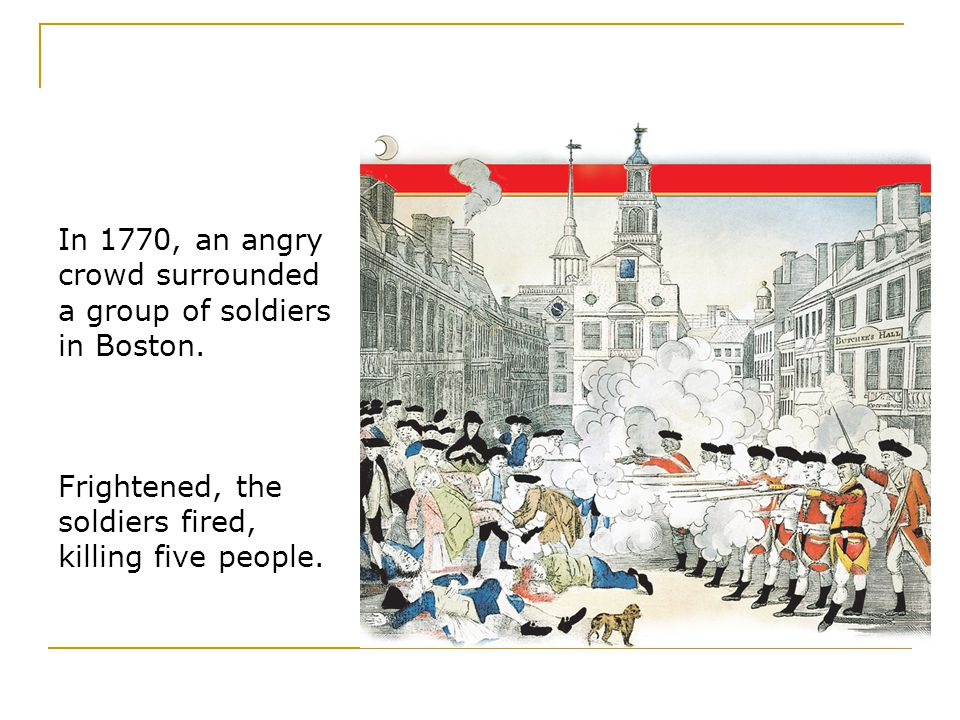 In 1770, an angry crowd surrounded a group of soldiers in Boston.