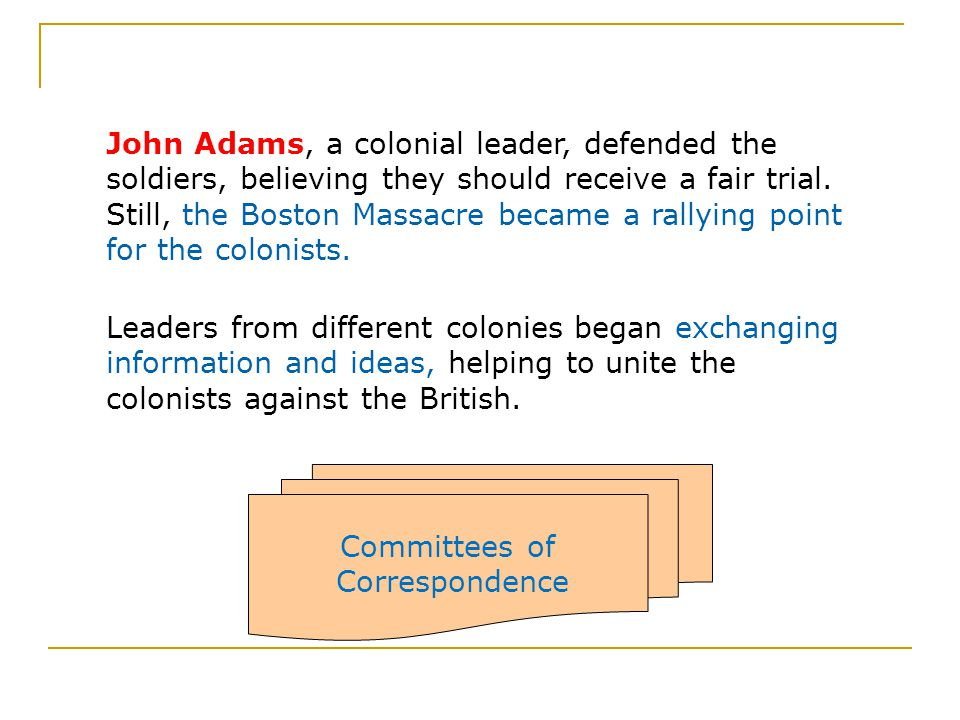 John Adams, a colonial leader, defended the soldiers, believing they should receive a fair trial.