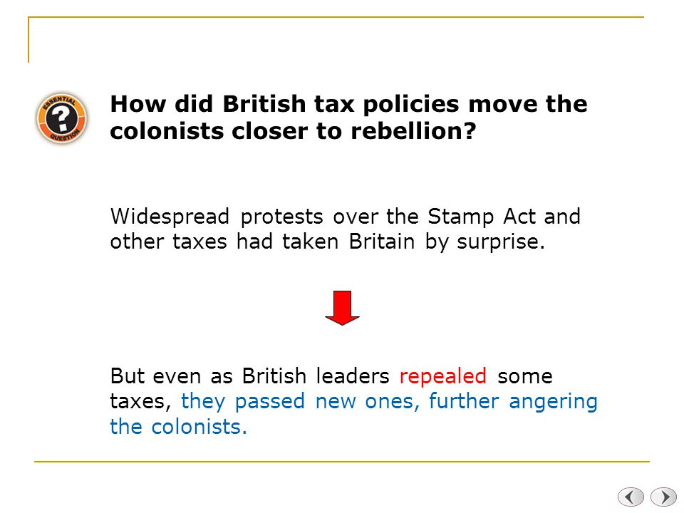 How did British tax policies move the colonists closer to rebellion.