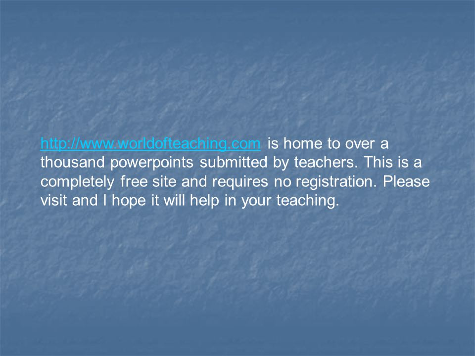 http://www.worldofteaching.comhttp://www.worldofteaching.com is home to over a thousand powerpoints submitted by teachers.