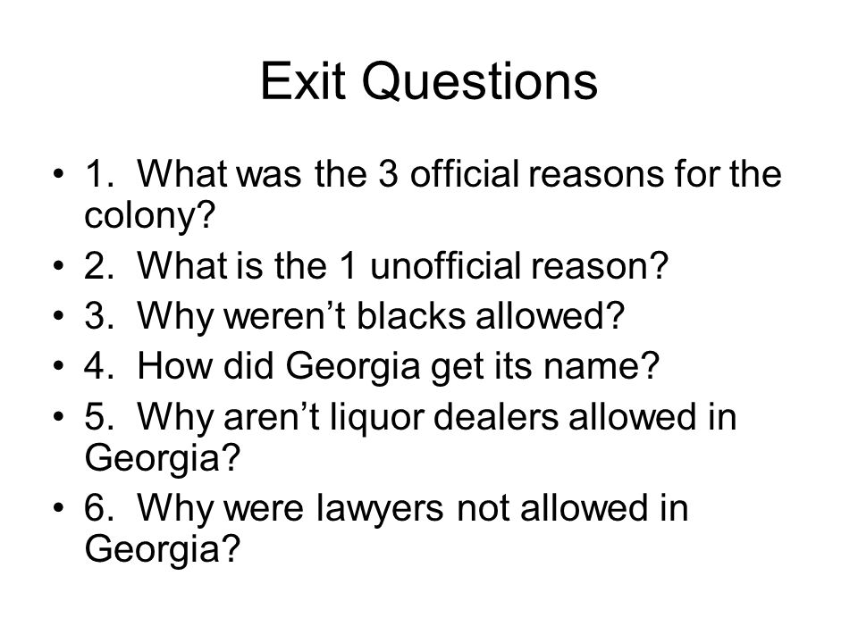 Exit Questions 1. What was the 3 official reasons for the colony.