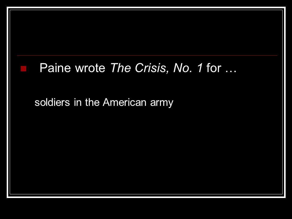 Paine wrote The Crisis, No. 1 for … soldiers in the American army