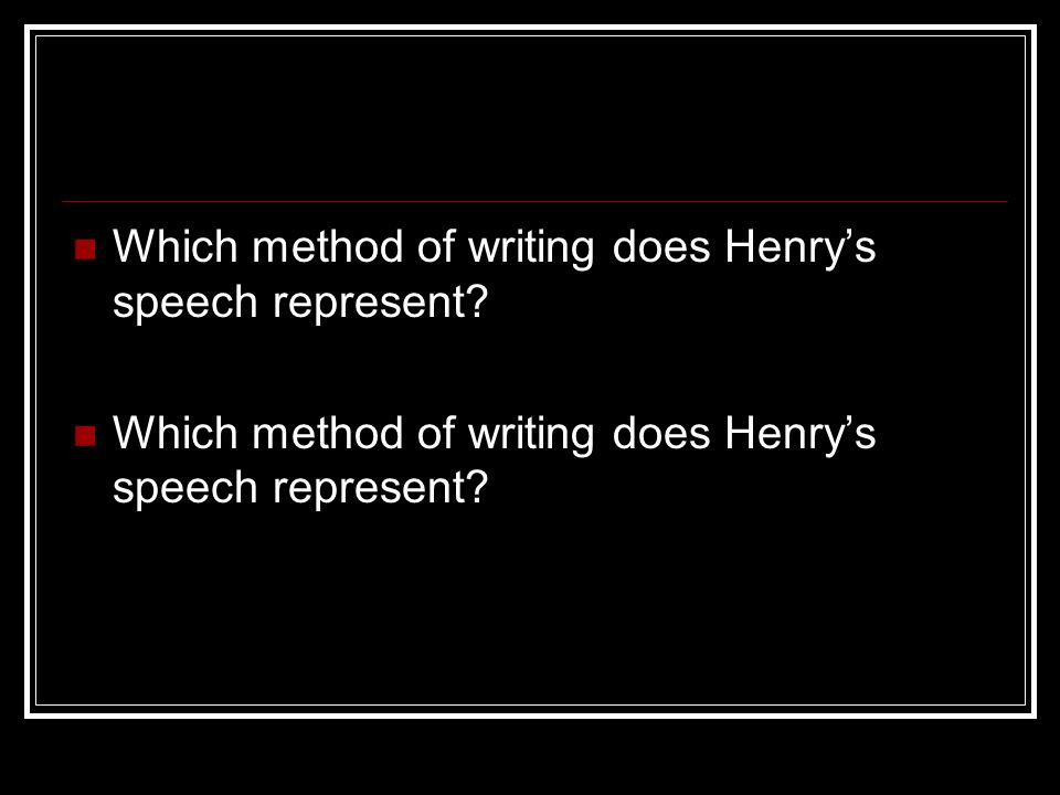 Which method of writing does Henry's speech represent