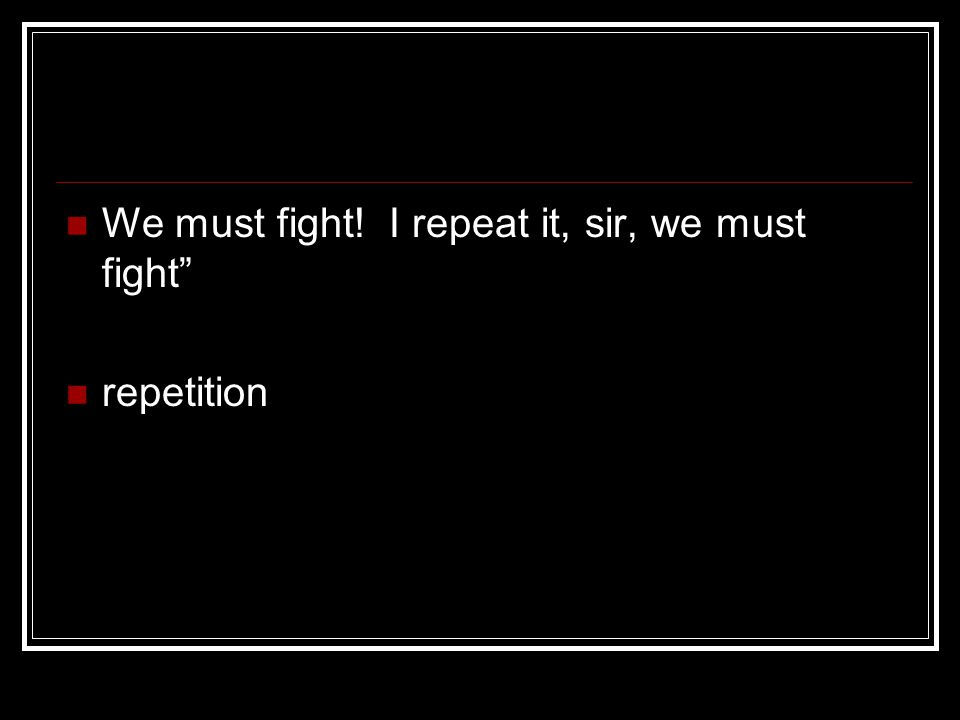 We must fight! I repeat it, sir, we must fight repetition