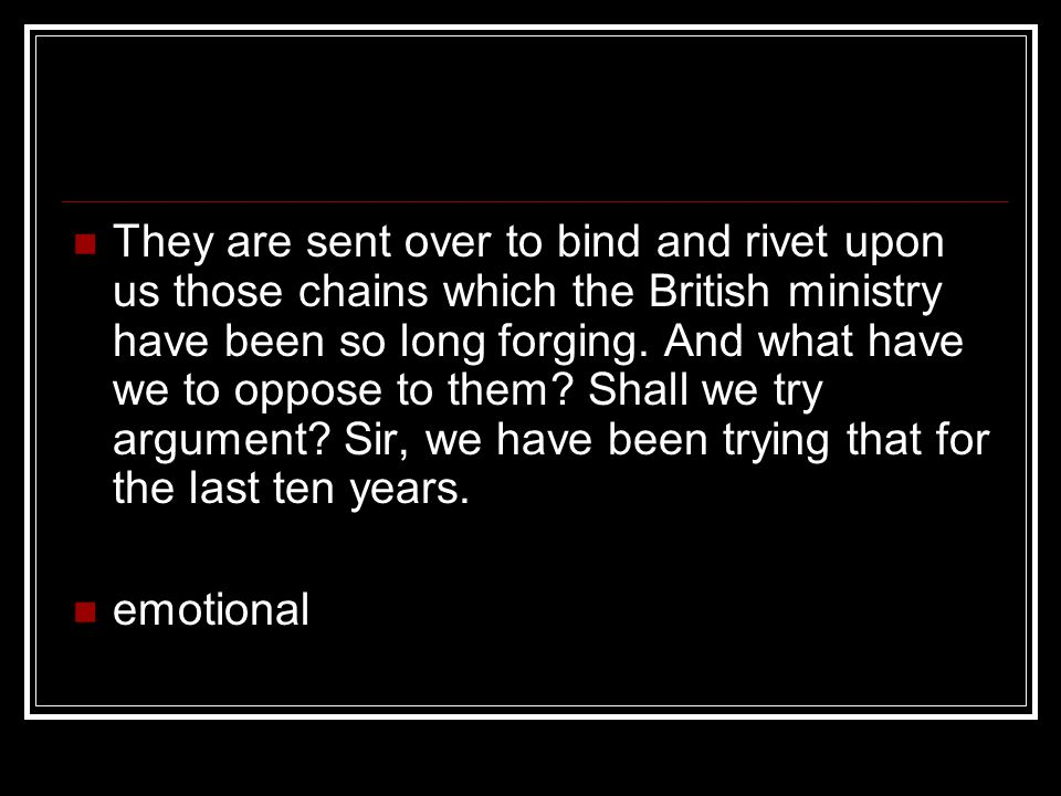 They are sent over to bind and rivet upon us those chains which the British ministry have been so long forging.