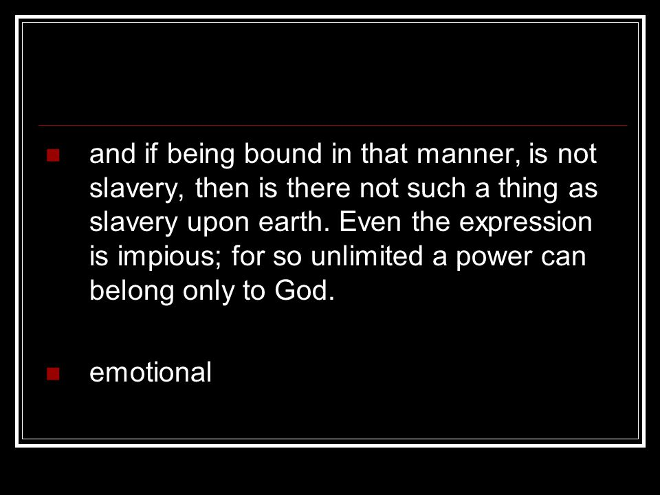 and if being bound in that manner, is not slavery, then is there not such a thing as slavery upon earth.