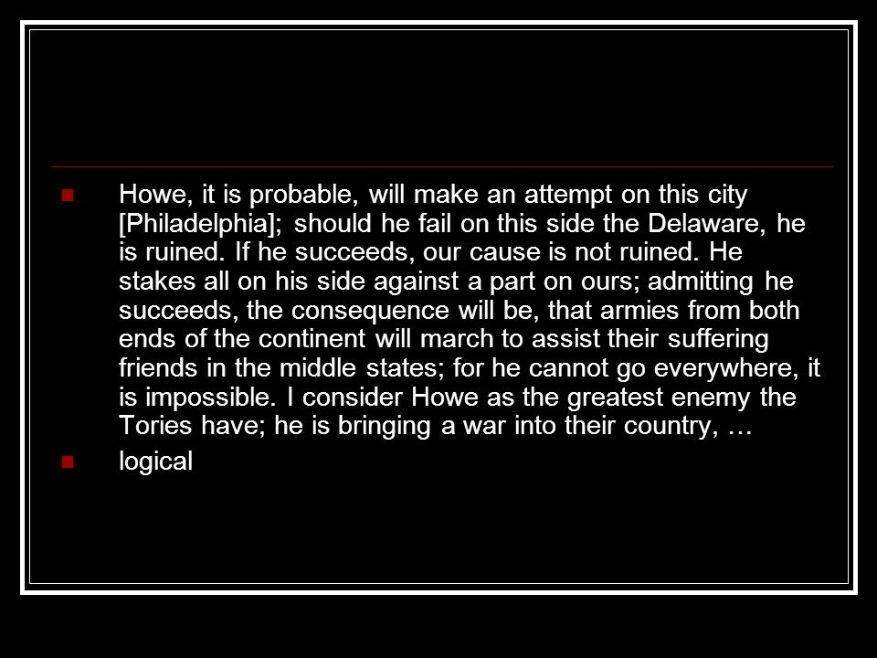 Howe, it is probable, will make an attempt on this city [Philadelphia]; should he fail on this side the Delaware, he is ruined.