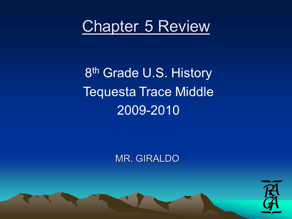 Chapter 5 Review MR. GIRALDO 8 th Grade U.S. History Tequesta Trace Middle 2009-2010