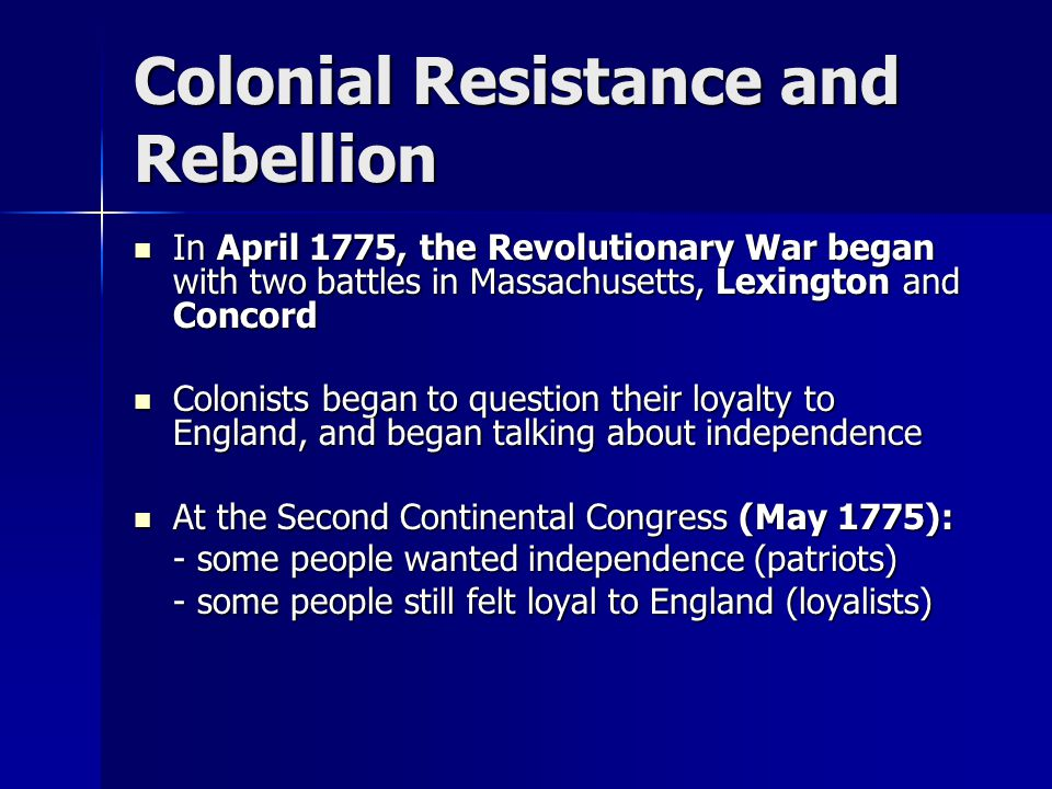 Colonial Resistance and Rebellion In April 1775, the Revolutionary War began with two battles in Massachusetts, Lexington and Concord In April 1775, t