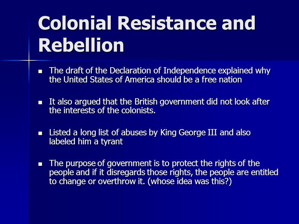 Colonial Resistance and Rebellion The draft of the Declaration of Independence explained why the United States of America should be a free nation The