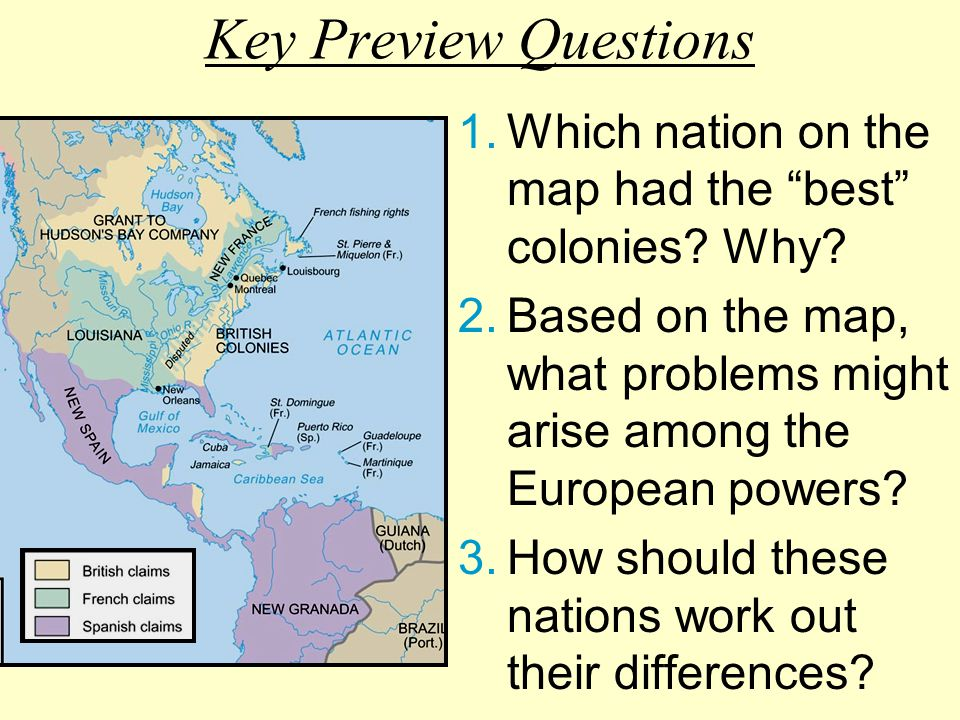Key Preview Questions 1.Which nation on the map had the best colonies.