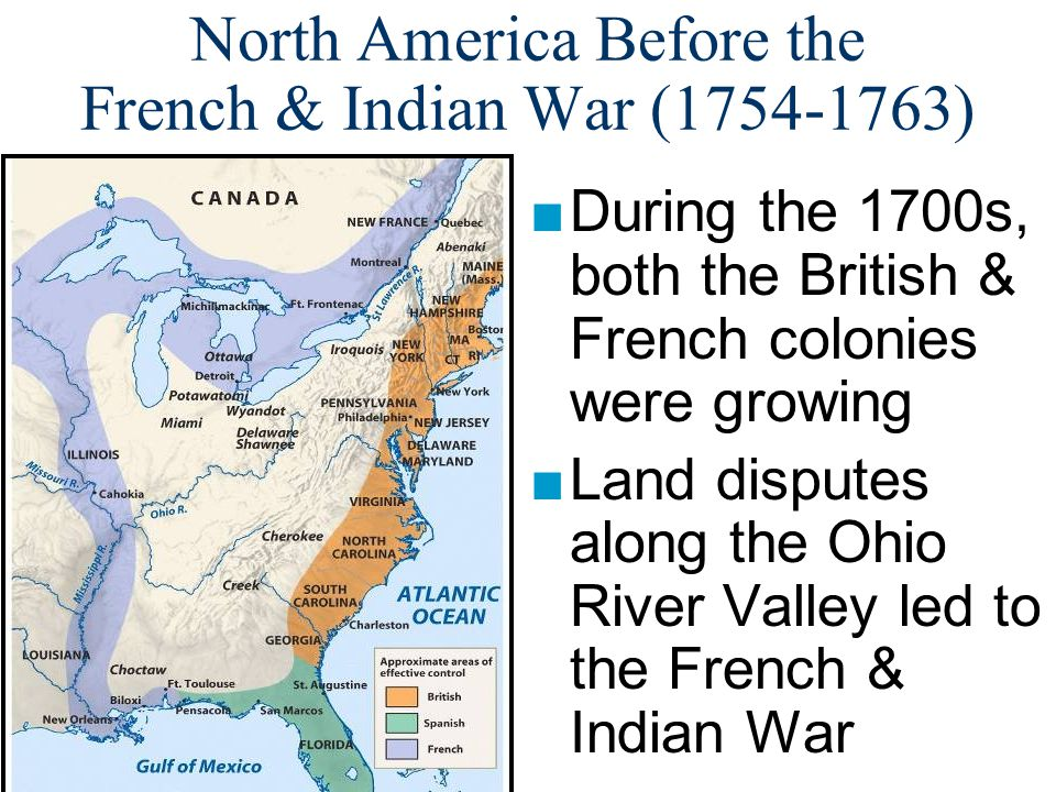 Closure Activity ■In groups, summarize the following: –As a result of the French & Indian War, how have things changed.