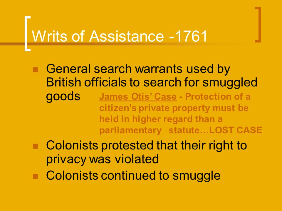 Intolerable Acts – 1774 (Coercive Acts) To punish the colonists for the Boston Tea Party Closed Boston Harbor  ( Boston Port Act) Shut down Massachusetts Colonial Assembly  (Massachusetts Government Act) British officials accused of crimes would be returned to England for trial  (Administration of Justice Act) Quartering of Troops  (Quartering Act)