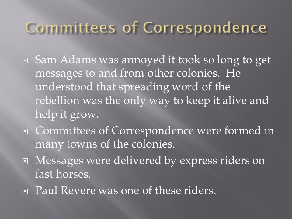  Sam Adams was annoyed it took so long to get messages to and from other colonies.