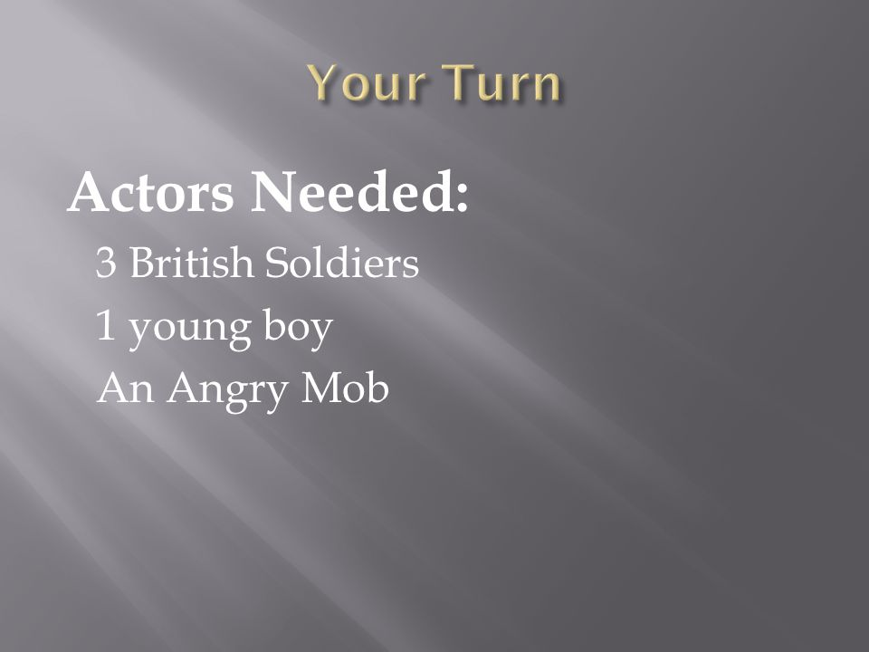 Actors Needed: 3 British Soldiers 1 young boy An Angry Mob
