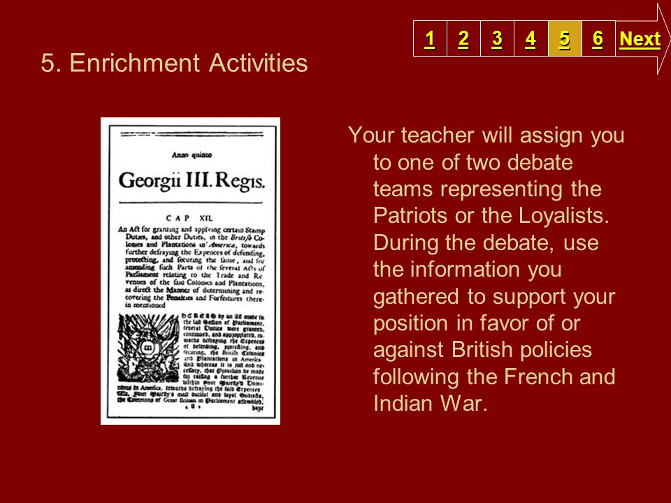 5. Enrichment Activities Your teacher will assign you to one of two debate teams representing the Patriots or the Loyalists. During the debate, use th