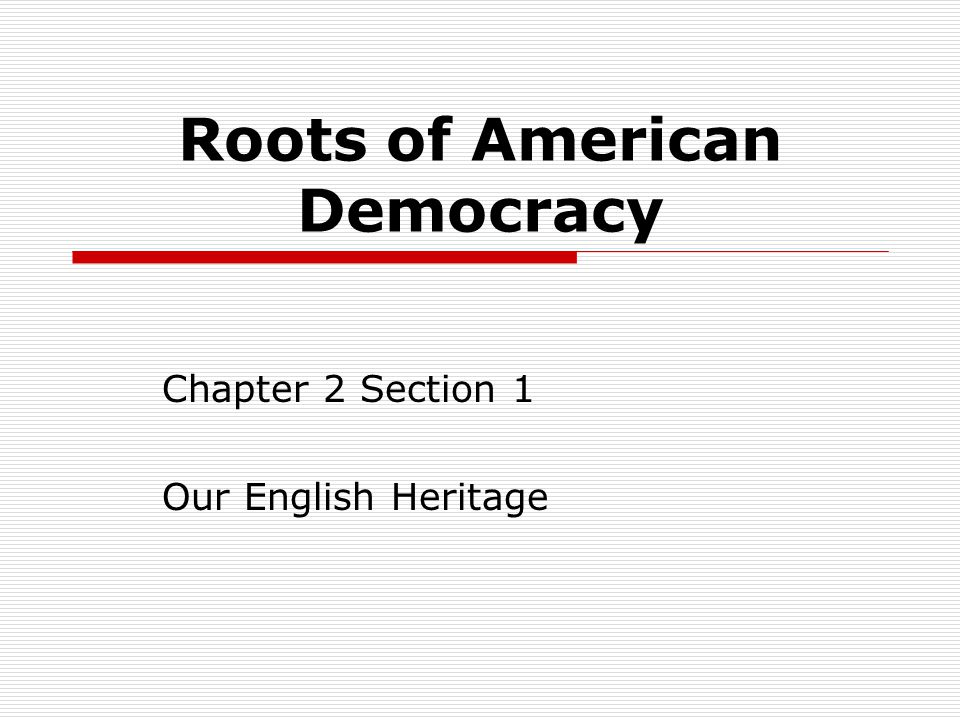 Roots of American Democracy Chapter 2 Section 1 Our English Heritage