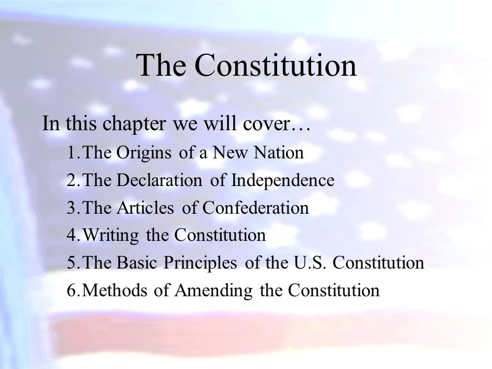 The Constitution In this chapter we will cover… 1.The Origins of a New Nation 2.The Declaration of Independence 3.The Articles of Confederation 4.Writ