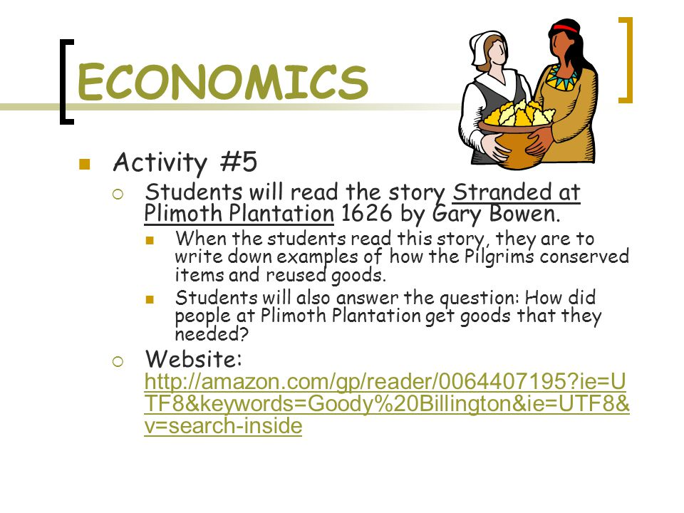 ECONOMICS Activity #5  Students will read the story Stranded at Plimoth Plantation 1626 by Gary Bowen.