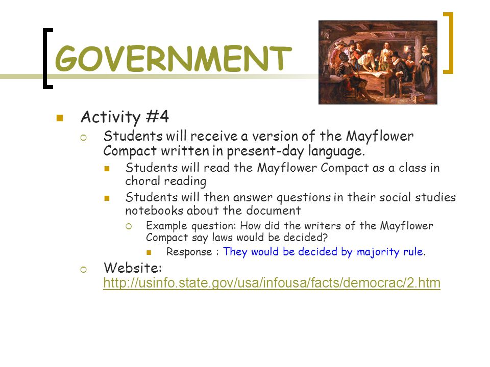 GOVERNMENT Activity #4  Students will receive a version of the Mayflower Compact written in present-day language. Students will read the Mayflower Co