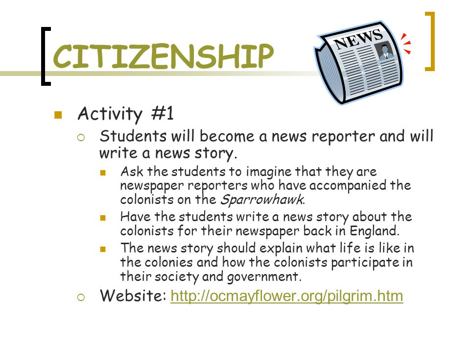 CITIZENSHIP Activity #1  Students will become a news reporter and will write a news story.