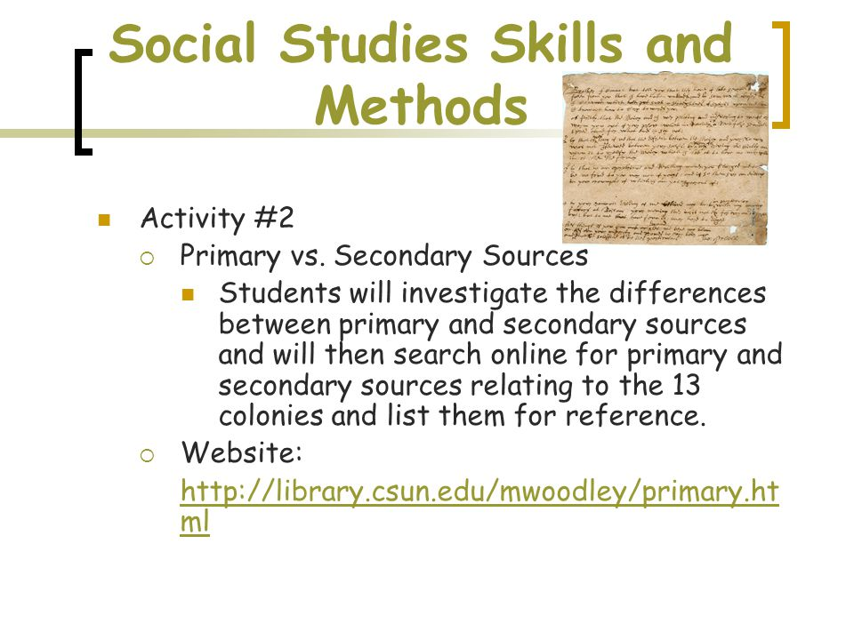 Social Studies Skills and Methods Activity #2  Primary vs. Secondary Sources Students will investigate the differences between primary and secondary
