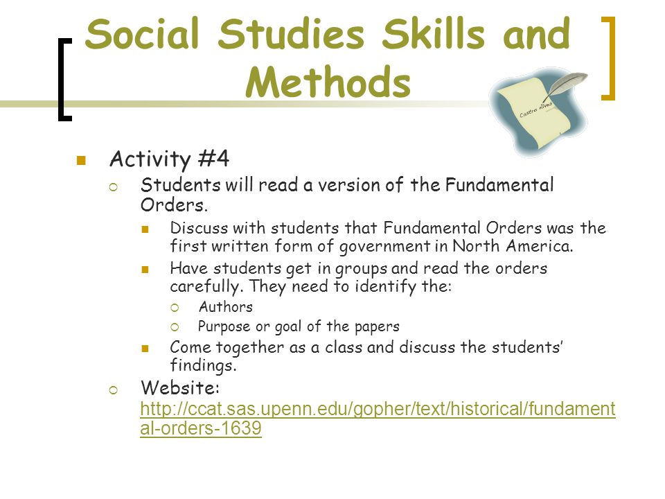 Social Studies Skills and Methods Activity #4  Students will read a version of the Fundamental Orders. Discuss with students that Fundamental Orders