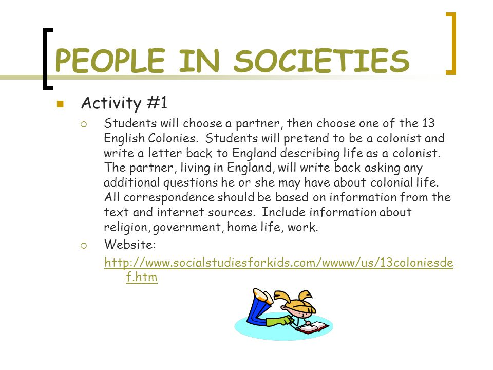 PEOPLE IN SOCIETIES Activity #1  Students will choose a partner, then choose one of the 13 English Colonies.