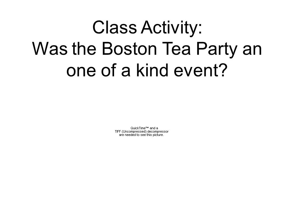 Class Activity: Was the Boston Tea Party an one of a kind event