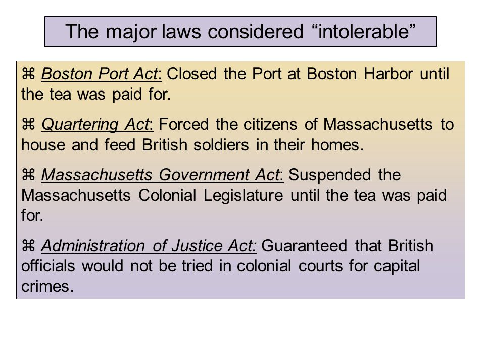  Boston Port Act: Closed the Port at Boston Harbor until the tea was paid for.