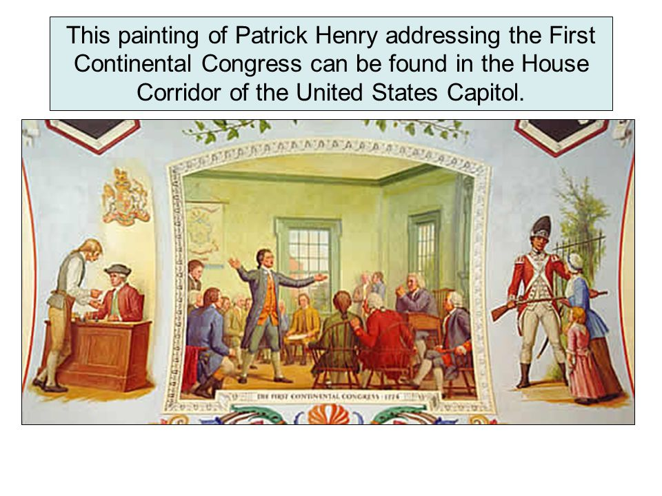 This painting of Patrick Henry addressing the First Continental Congress can be found in the House Corridor of the United States Capitol.