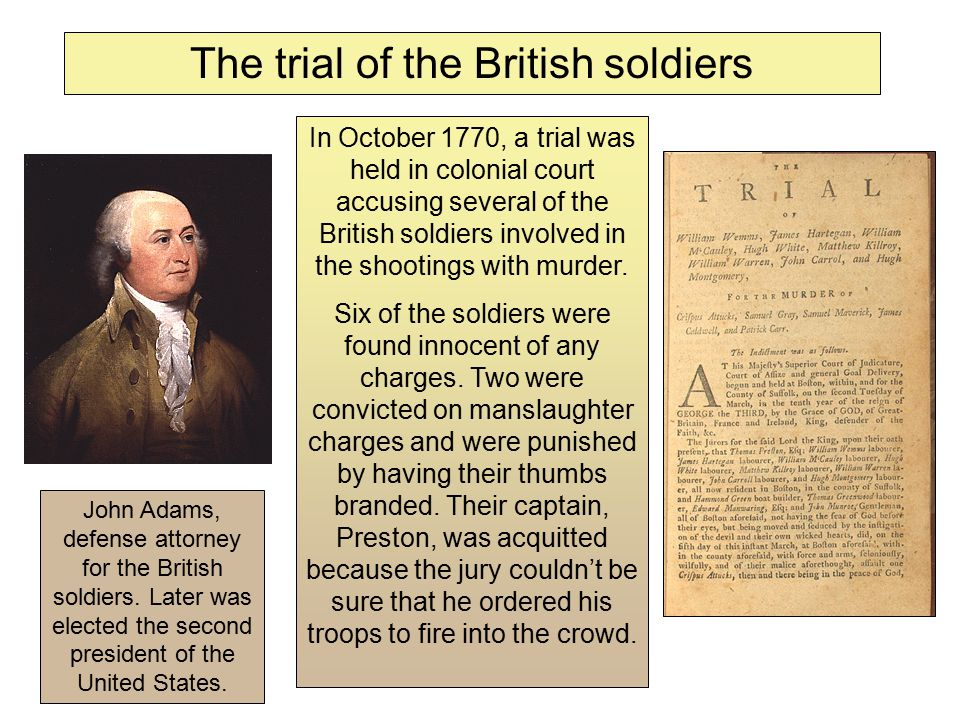 In October 1770, a trial was held in colonial court accusing several of the British soldiers involved in the shootings with murder.