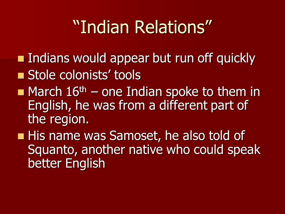 """Indian Relations"" Indians would appear but run off quickly Indians would appear but run off quickly Stole colonists' tools Stole colonists' tools Mar"