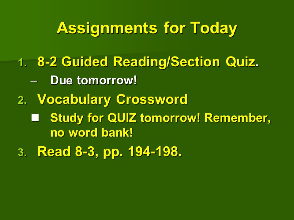 Assignments for Today  8-2 Guided Reading/Section Quiz. –Due tomorrow!  Vocabulary Crossword Study for QUIZ tomorrow! Remember, no word bank! Stud