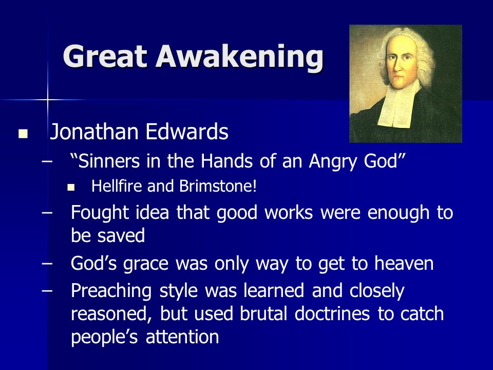 Great Awakening Jonathan Edwards – – Sinners in the Hands of an Angry God Hellfire and Brimstone.