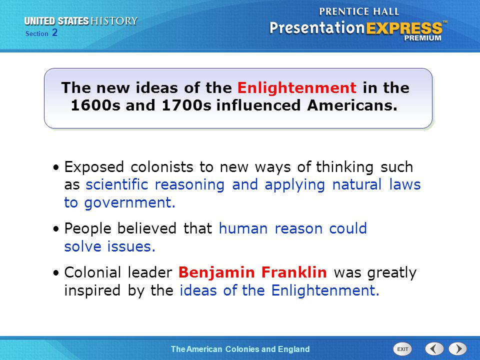 The Cold War BeginsThe American Colonies and England Section 2 The new ideas of the Enlightenment in the 1600s and 1700s influenced Americans. Exposed