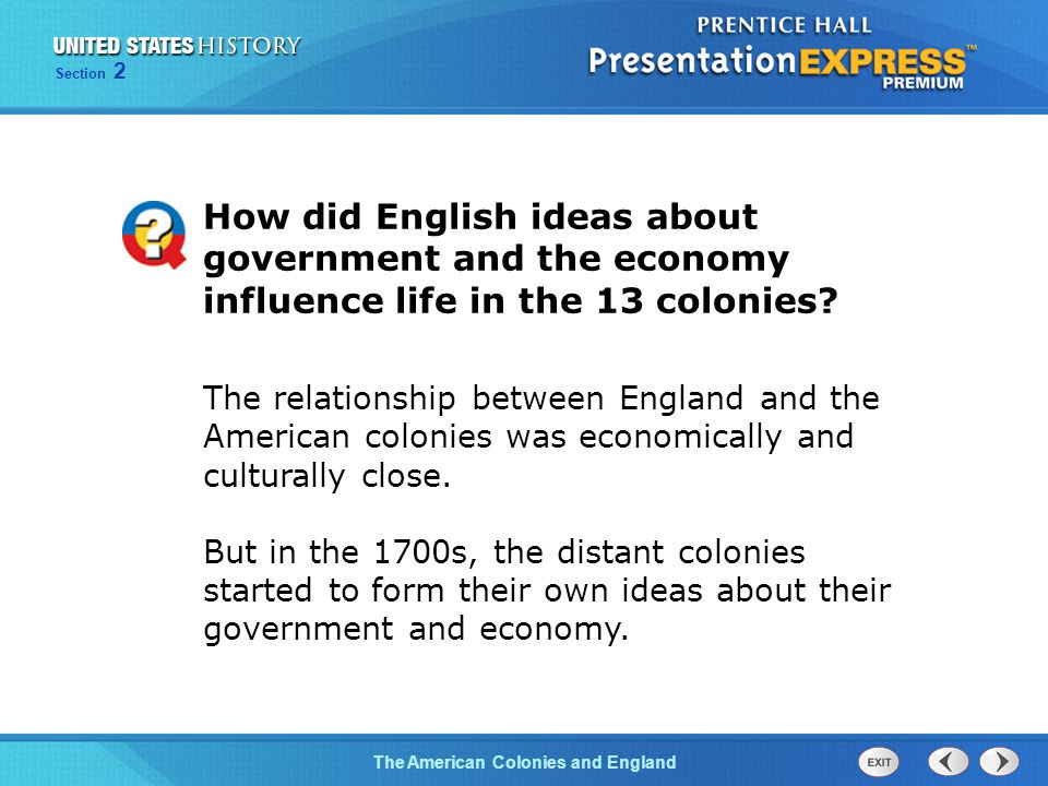 The Cold War BeginsThe American Colonies and England Section 2 How did English ideas about government and the economy influence life in the 13 colonies.