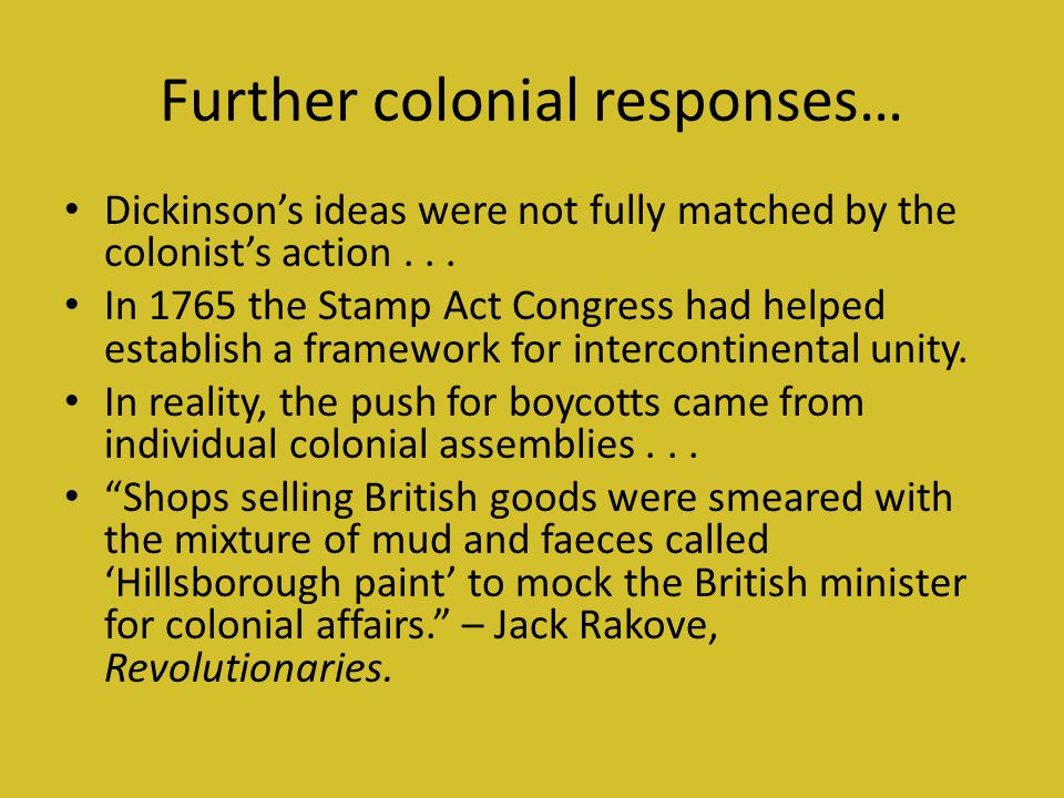 Further colonial responses… Dickinson's ideas were not fully matched by the colonist's action...