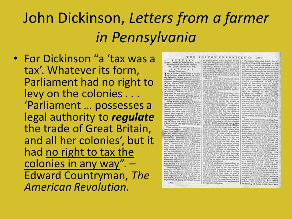John Dickinson, Letters from a farmer in Pennsylvania For Dickinson a 'tax was a tax'.