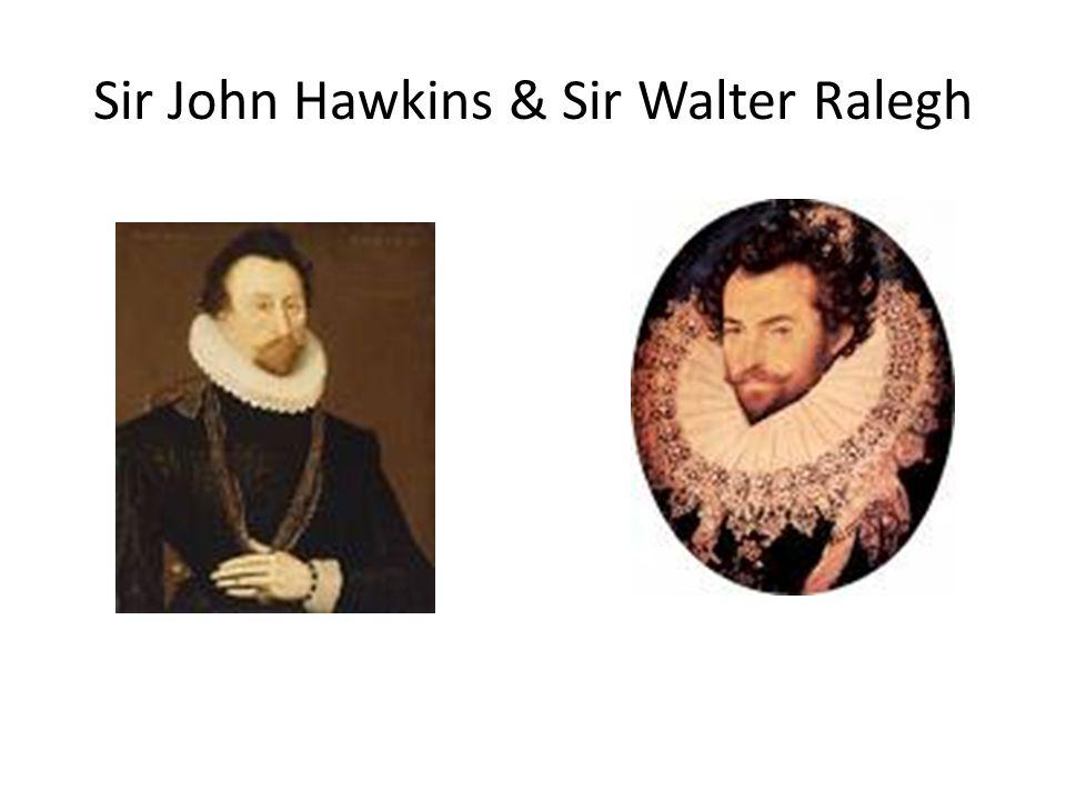 Sir John Hawkins & Sir Walter Ralegh