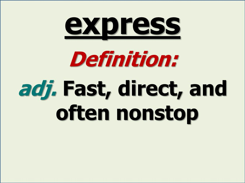 express Definition: adj. Fast, direct, and often nonstop